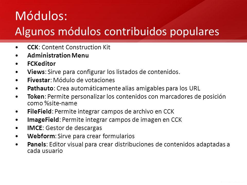 Módulos: Algunos módulos contribuidos populares CCK: Content Construction Kit Administration Menu FCKeditor Views: Sirve para configurar los listados