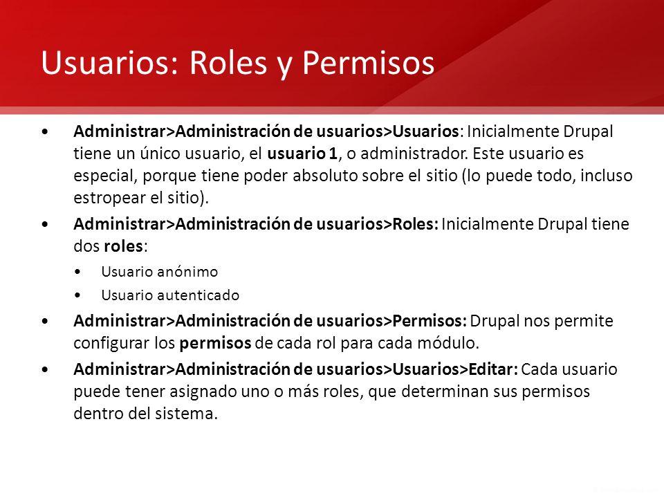 Usuarios: Roles y Permisos Administrar>Administración de usuarios>Usuarios: Inicialmente Drupal tiene un único usuario, el usuario 1, o administrador.