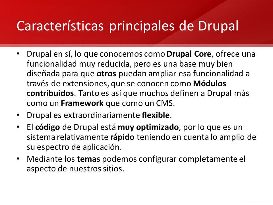 Características principales de Drupal Drupal en sí, lo que conocemos como Drupal Core, ofrece una funcionalidad muy reducida, pero es una base muy bie