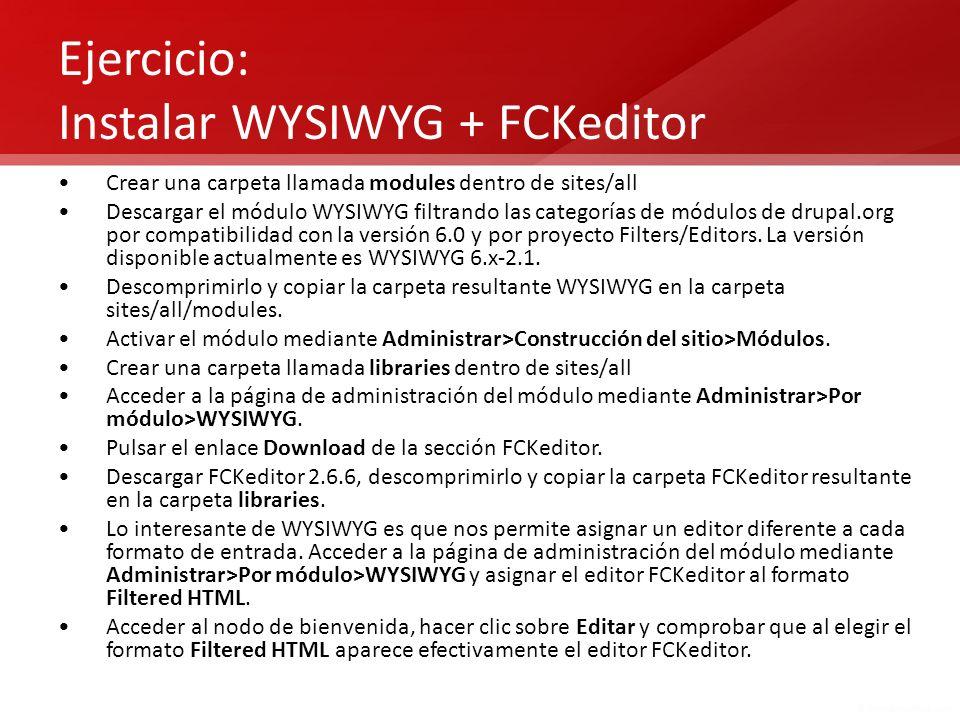 Ejercicio: Instalar WYSIWYG + FCKeditor Crear una carpeta llamada modules dentro de sites/all Descargar el módulo WYSIWYG filtrando las categorías de