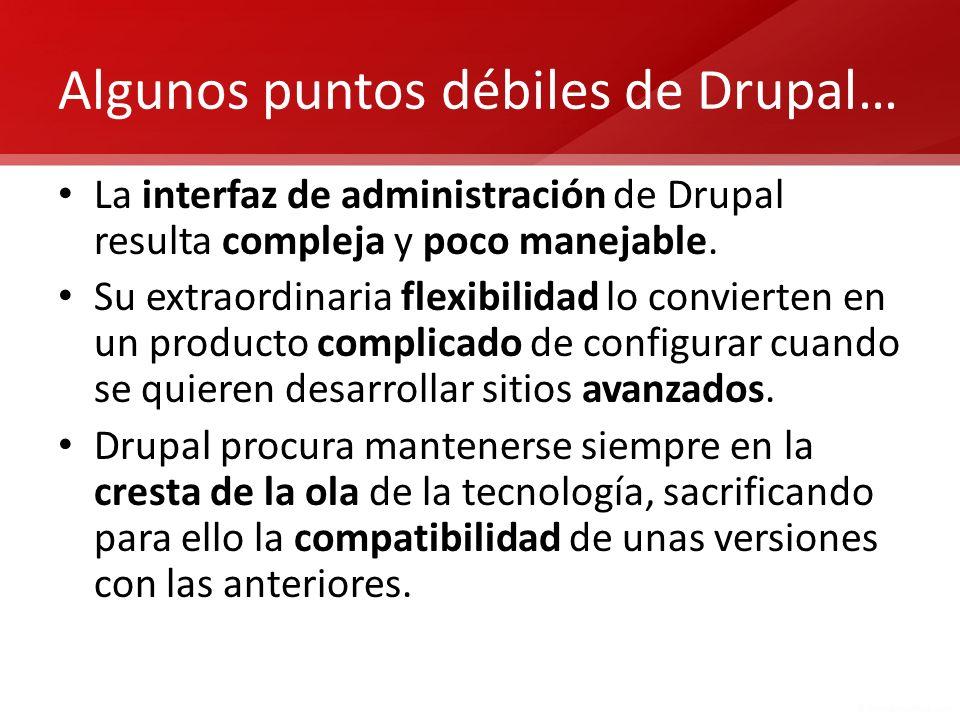 Algunos puntos débiles de Drupal… La interfaz de administración de Drupal resulta compleja y poco manejable. Su extraordinaria flexibilidad lo convier