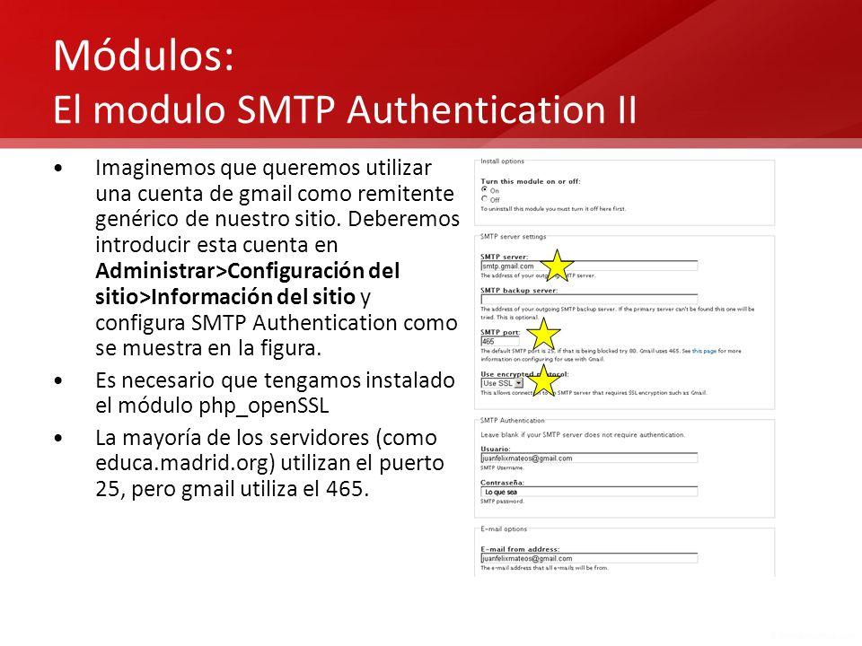 Módulos: El modulo SMTP Authentication II Imaginemos que queremos utilizar una cuenta de gmail como remitente genérico de nuestro sitio. Deberemos int