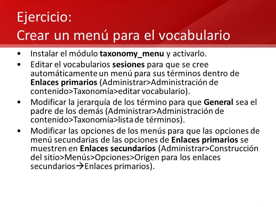 Ejercicio: Crear un menú para el vocabulario Instalar el módulo taxonomy_menu y activarlo. Editar el vocabularios sesiones para que se cree automática