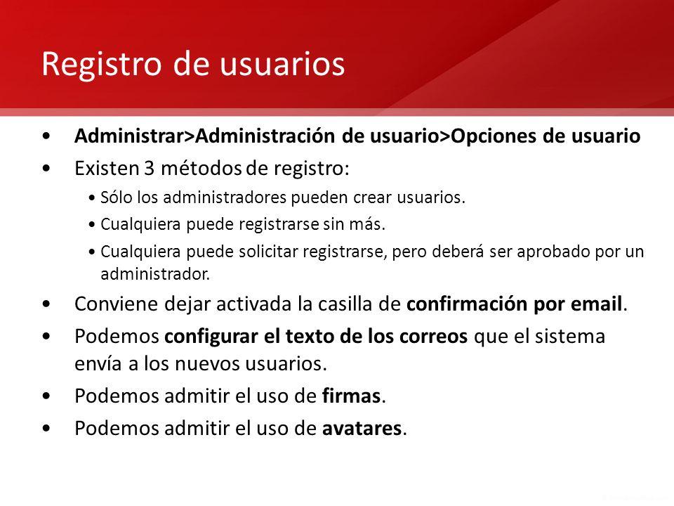 Registro de usuarios Administrar>Administración de usuario>Opciones de usuario Existen 3 métodos de registro: Sólo los administradores pueden crear us