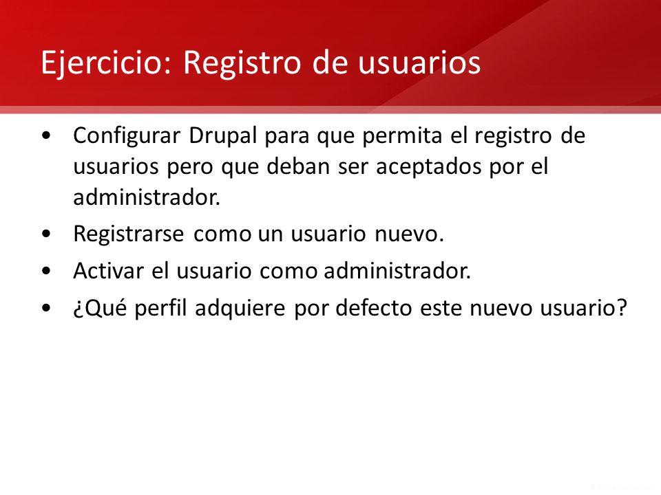 Ejercicio: Registro de usuarios Configurar Drupal para que permita el registro de usuarios pero que deban ser aceptados por el administrador. Registra