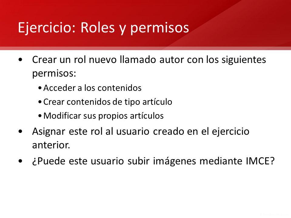 Ejercicio: Roles y permisos Crear un rol nuevo llamado autor con los siguientes permisos: Acceder a los contenidos Crear contenidos de tipo artículo M