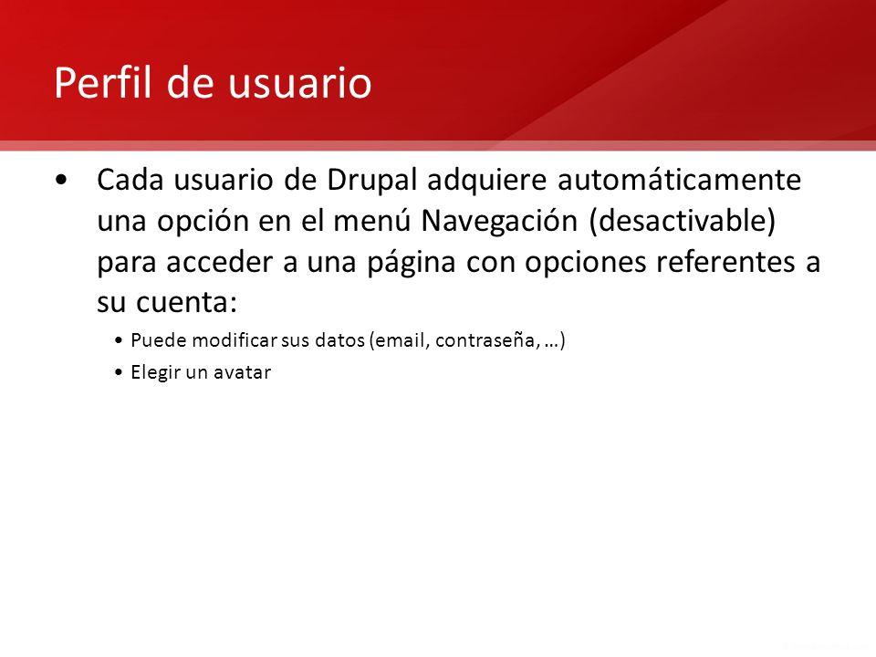 Perfil de usuario Cada usuario de Drupal adquiere automáticamente una opción en el menú Navegación (desactivable) para acceder a una página con opcion