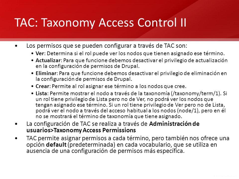 TAC: Taxonomy Access Control II Los permisos que se pueden configurar a través de TAC son: Ver: Determina si el rol puede ver los nodos que tienen asi