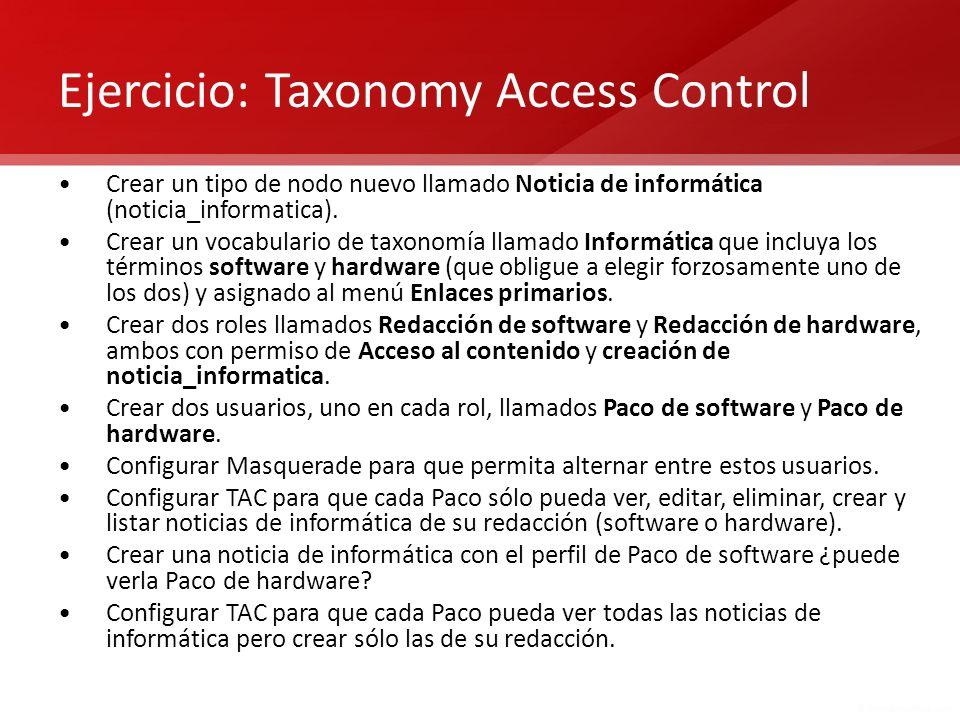 Ejercicio: Taxonomy Access Control Crear un tipo de nodo nuevo llamado Noticia de informática (noticia_informatica). Crear un vocabulario de taxonomía