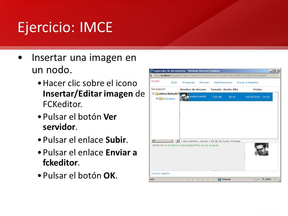 Ejercicio: IMCE Insertar una imagen en un nodo. Hacer clic sobre el icono Insertar/Editar imagen de FCKeditor. Pulsar el botón Ver servidor. Pulsar el