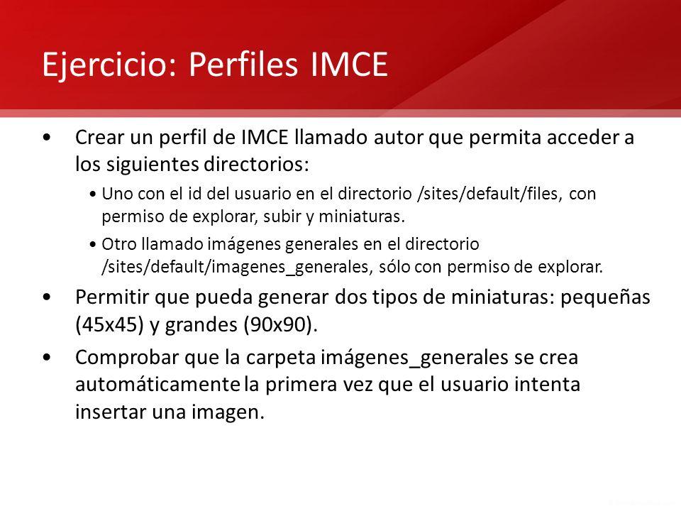 Ejercicio: Perfiles IMCE Crear un perfil de IMCE llamado autor que permita acceder a los siguientes directorios: Uno con el id del usuario en el direc