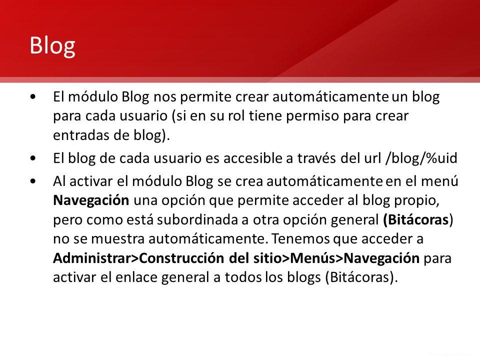 Blog El módulo Blog nos permite crear automáticamente un blog para cada usuario (si en su rol tiene permiso para crear entradas de blog). El blog de c