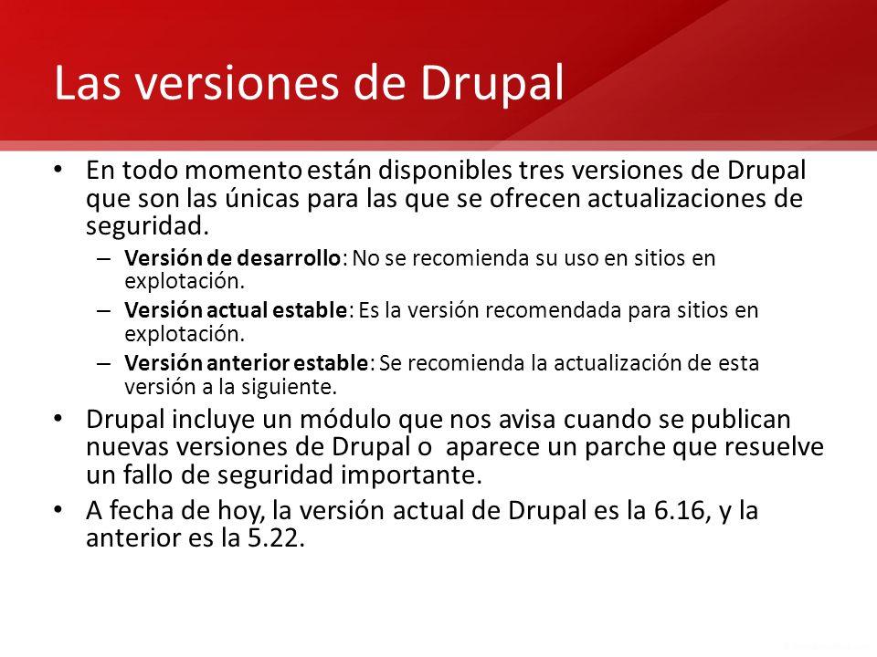 Las versiones de Drupal En todo momento están disponibles tres versiones de Drupal que son las únicas para las que se ofrecen actualizaciones de segur