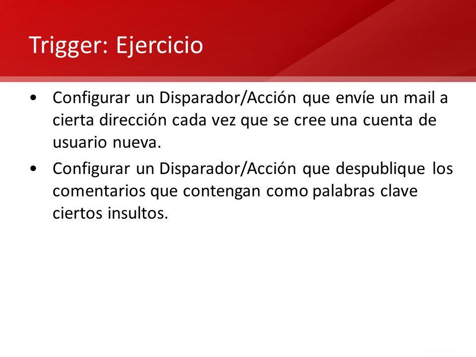Trigger: Ejercicio Configurar un Disparador/Acción que envíe un mail a cierta dirección cada vez que se cree una cuenta de usuario nueva. Configurar u
