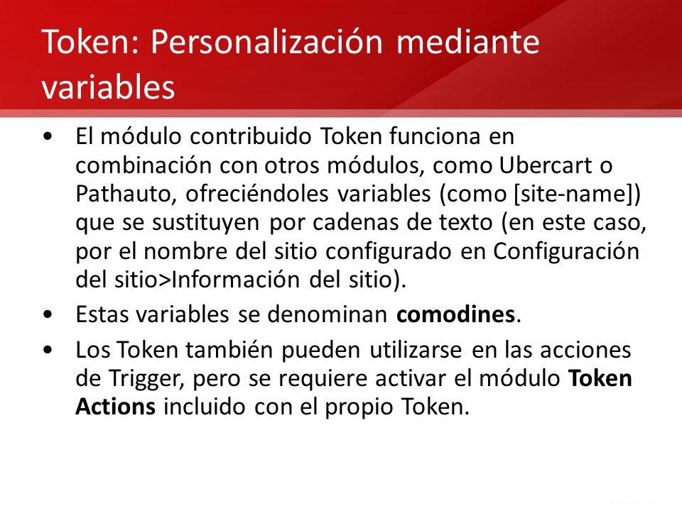 Token: Personalización mediante variables El módulo contribuido Token funciona en combinación con otros módulos, como Ubercart o Pathauto, ofreciéndol