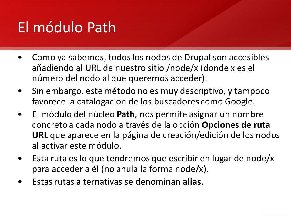 El módulo Path Como ya sabemos, todos los nodos de Drupal son accesibles añadiendo al URL de nuestro sitio /node/x (donde x es el número del nodo al q