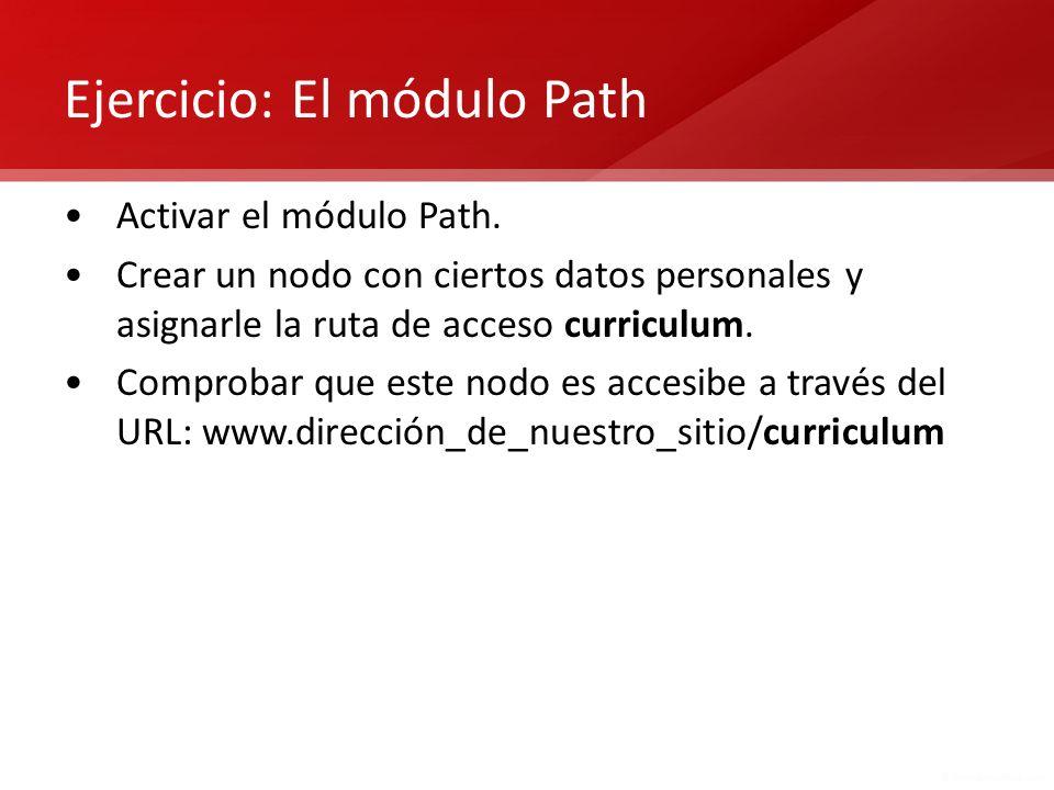 Ejercicio: El módulo Path Activar el módulo Path. Crear un nodo con ciertos datos personales y asignarle la ruta de acceso curriculum. Comprobar que e