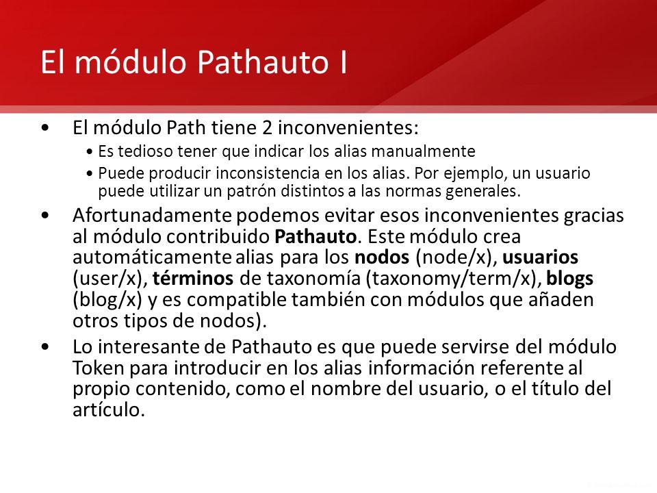 El módulo Pathauto I El módulo Path tiene 2 inconvenientes: Es tedioso tener que indicar los alias manualmente Puede producir inconsistencia en los al