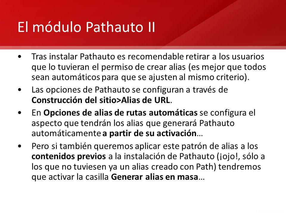 El módulo Pathauto II Tras instalar Pathauto es recomendable retirar a los usuarios que lo tuvieran el permiso de crear alias (es mejor que todos sean