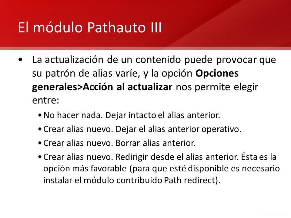 El módulo Pathauto III La actualización de un contenido puede provocar que su patrón de alias varíe, y la opción Opciones generales>Acción al actualiz