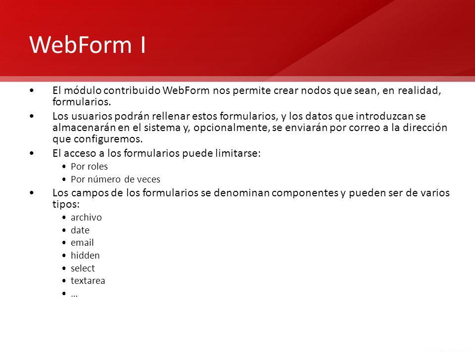 WebForm I El módulo contribuido WebForm nos permite crear nodos que sean, en realidad, formularios. Los usuarios podrán rellenar estos formularios, y