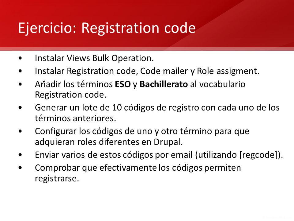 Ejercicio: Registration code Instalar Views Bulk Operation. Instalar Registration code, Code mailer y Role assigment. Añadir los términos ESO y Bachil