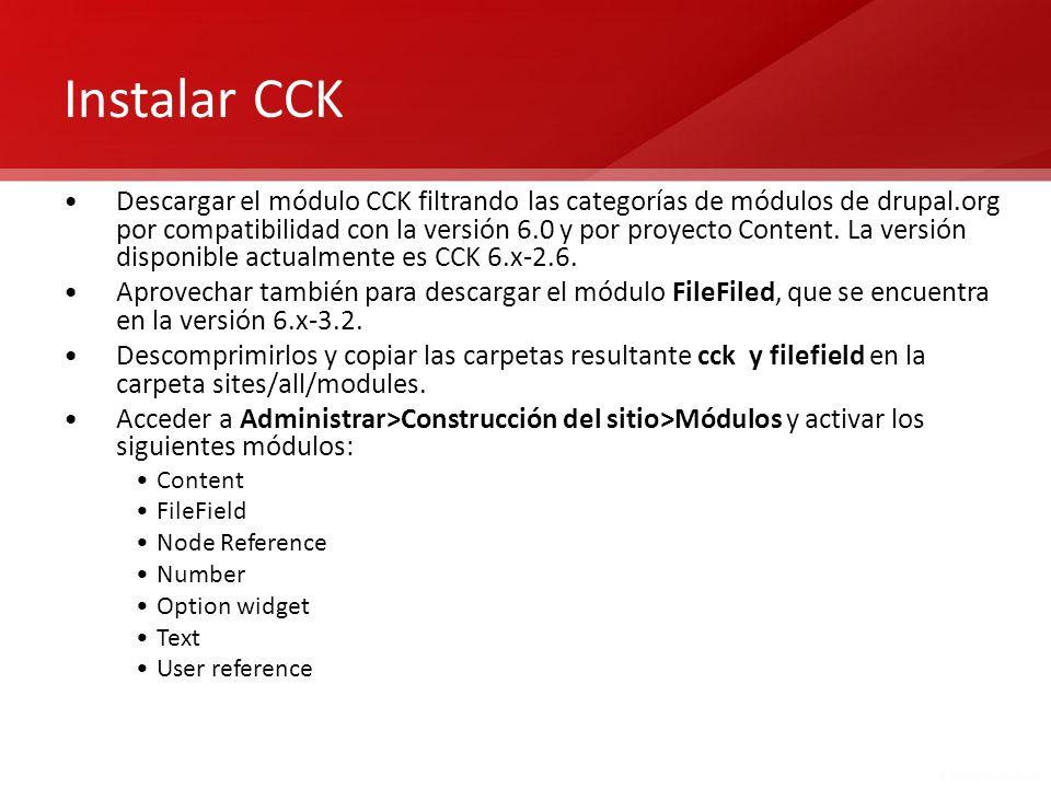 Instalar CCK Descargar el módulo CCK filtrando las categorías de módulos de drupal.org por compatibilidad con la versión 6.0 y por proyecto Content. L