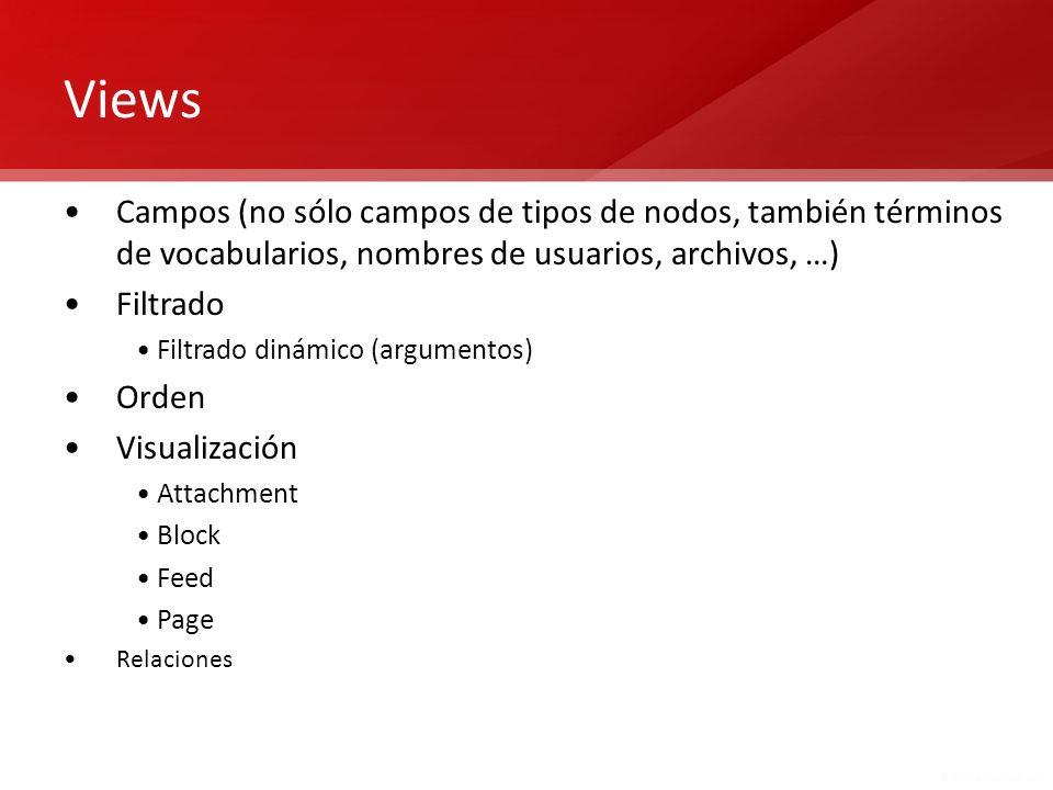 Views Campos (no sólo campos de tipos de nodos, también términos de vocabularios, nombres de usuarios, archivos, …) Filtrado Filtrado dinámico (argume