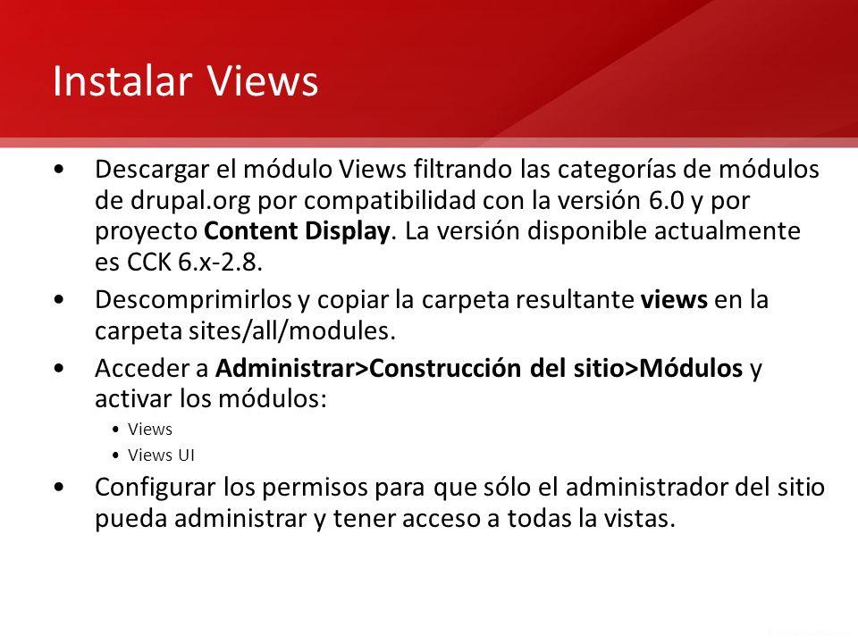 Instalar Views Descargar el módulo Views filtrando las categorías de módulos de drupal.org por compatibilidad con la versión 6.0 y por proyecto Conten