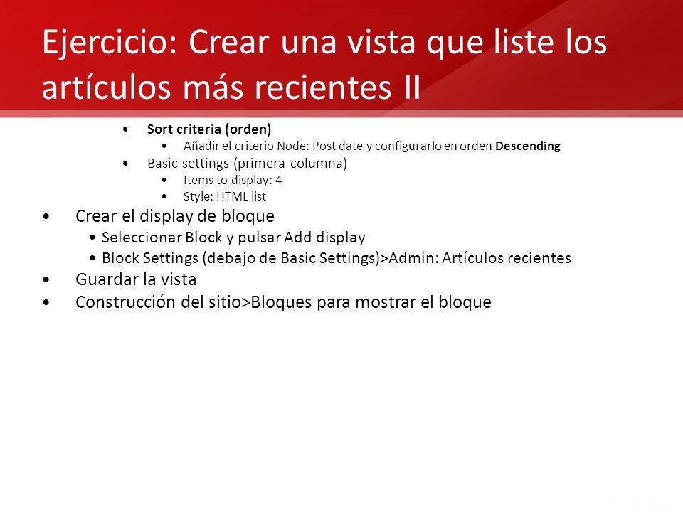 Ejercicio: Crear una vista que liste los artículos más recientes II Sort criteria (orden) Añadir el criterio Node: Post date y configurarlo en orden D