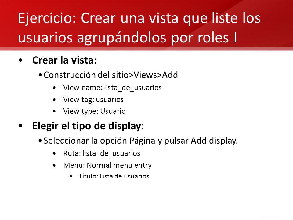 Ejercicio: Crear una vista que liste los usuarios agrupándolos por roles I Crear la vista: Construcción del sitio>Views>Add View name: lista_de_usuari