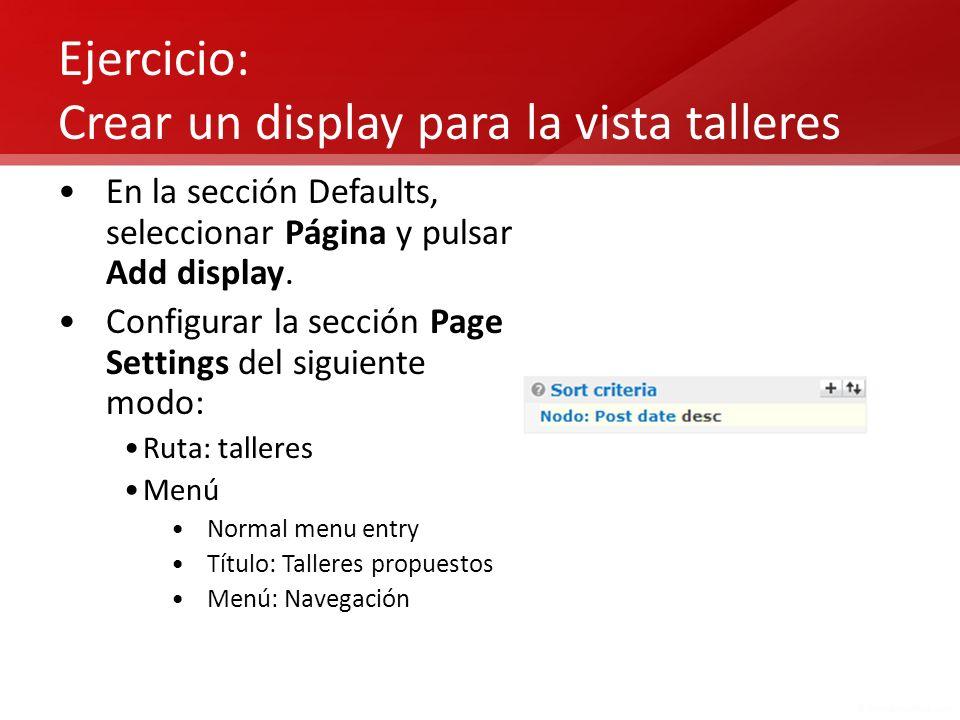Ejercicio: Crear un display para la vista talleres En la sección Defaults, seleccionar Página y pulsar Add display. Configurar la sección Page Setting