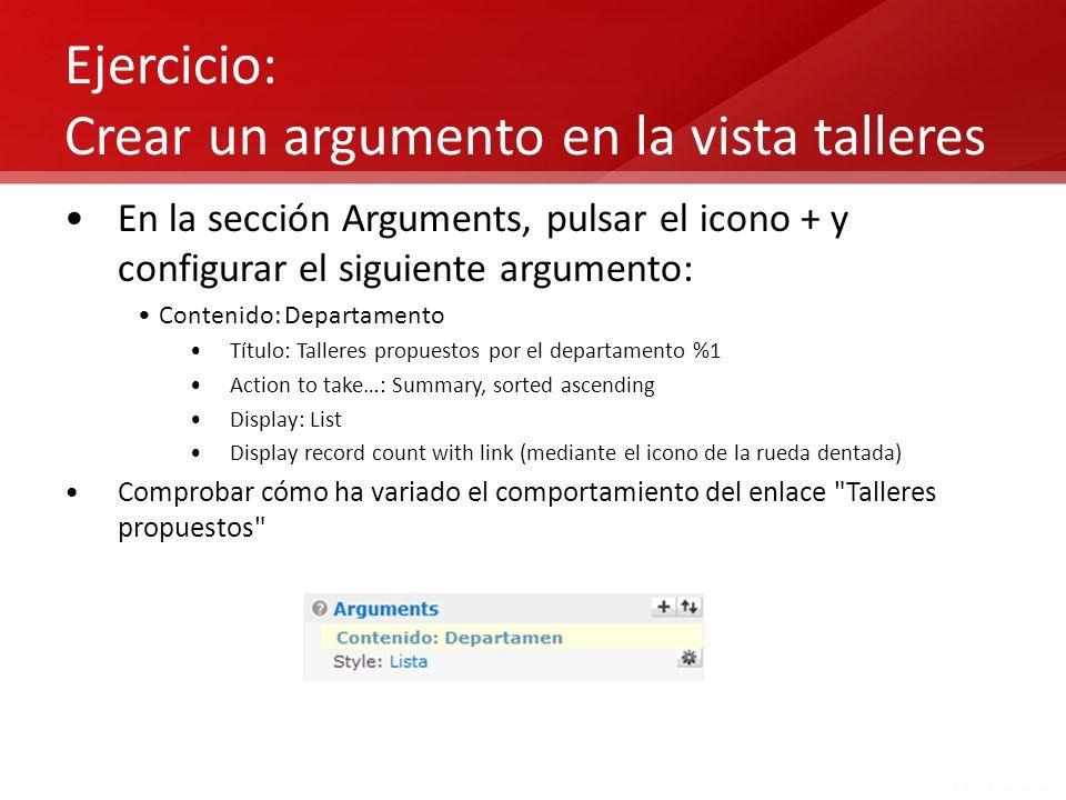 Ejercicio: Crear un argumento en la vista talleres En la sección Arguments, pulsar el icono + y configurar el siguiente argumento: Contenido: Departam