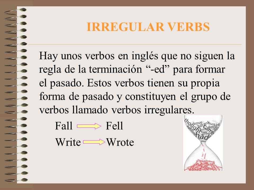 IRREGULAR VERBS Hay unos verbos en inglés que no siguen la regla de la terminación -ed para formar el pasado. Estos verbos tienen su propia forma de p
