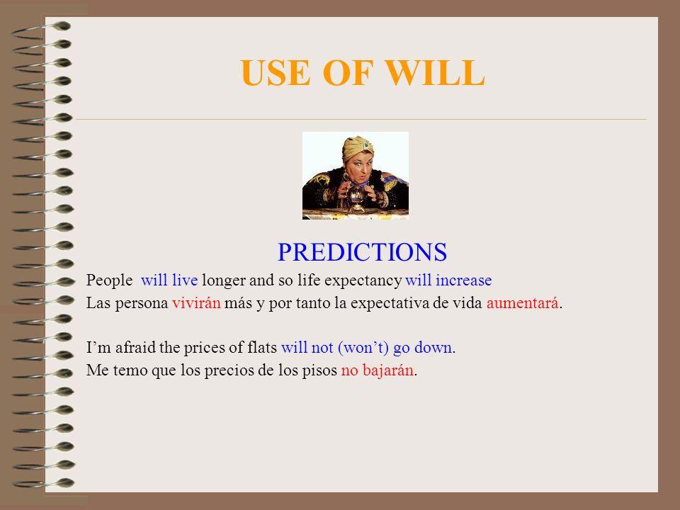 USE OF WILL PREDICTIONS People will live longer and so life expectancy will increase Las persona vivirán más y por tanto la expectativa de vida aument