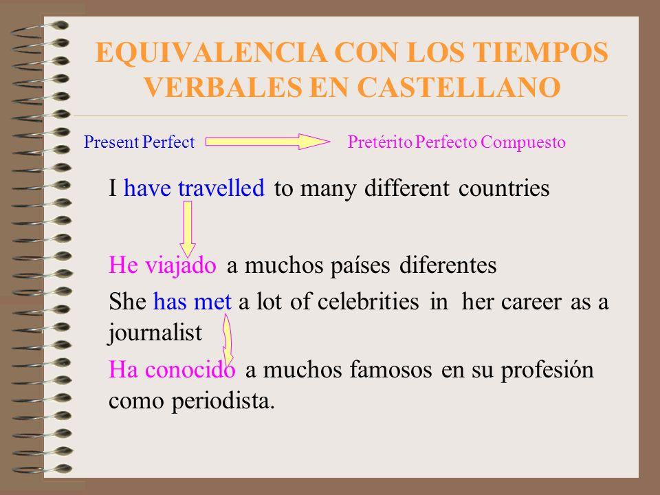 EQUIVALENCIA CON LOS TIEMPOS VERBALES EN CASTELLANO Present Perfect Pretérito Perfecto Compuesto I have travelled to many different countries He viaja