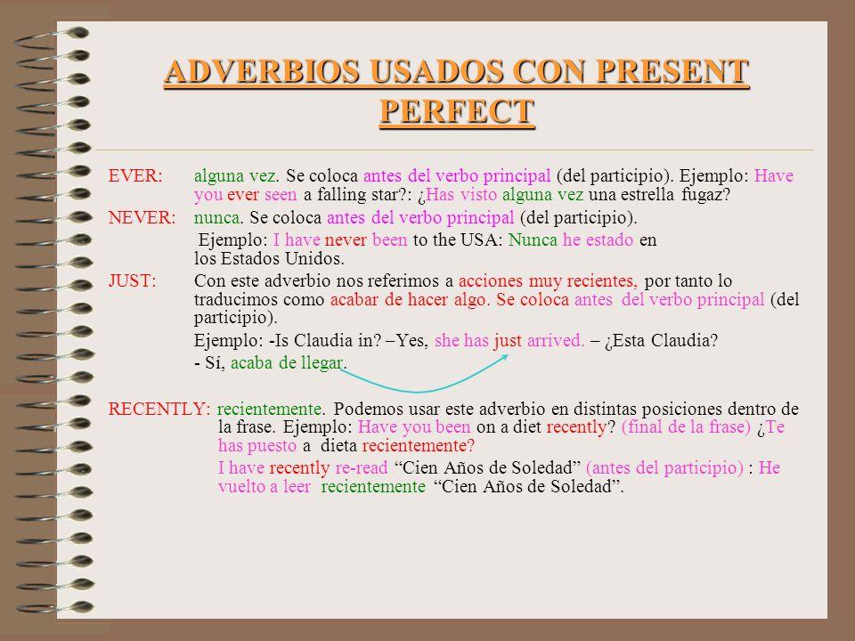 ADVERBIOS USADOS CON PRESENT PERFECT EVER: alguna vez. Se coloca antes del verbo principal (del participio). Ejemplo: Have you ever seen a falling sta