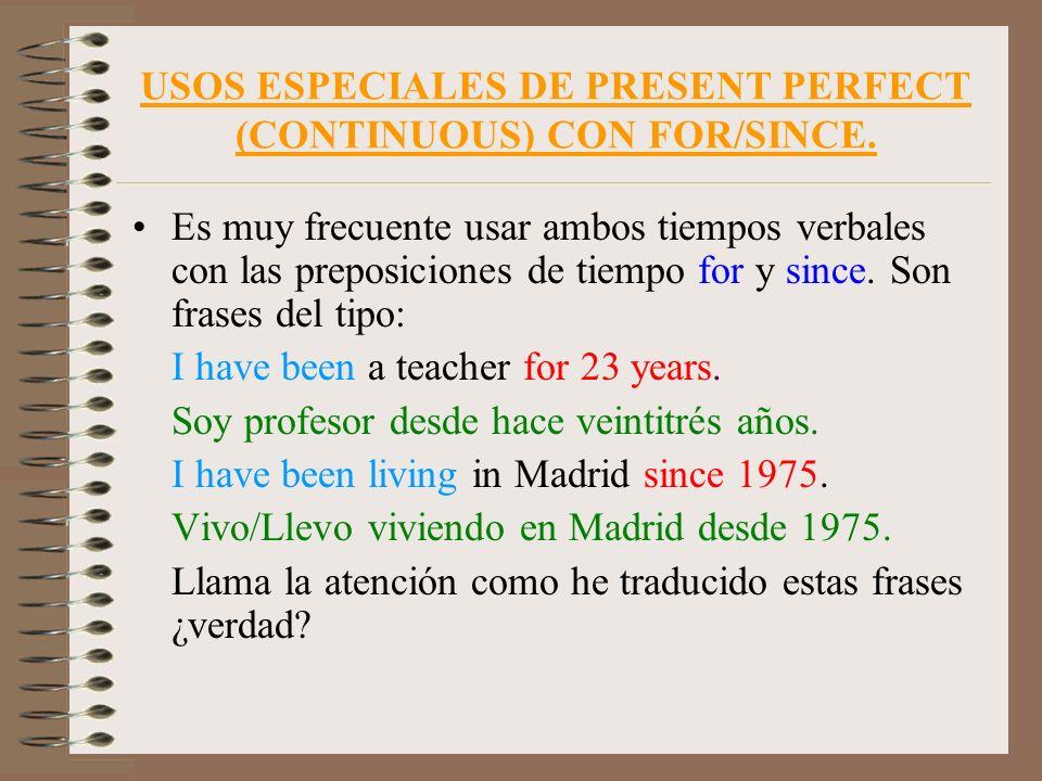 USOS ESPECIALES DE PRESENT PERFECT (CONTINUOUS) CON FOR/SINCE. Es muy frecuente usar ambos tiempos verbales con las preposiciones de tiempo for y sinc