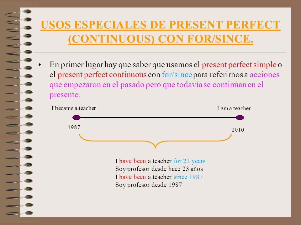USOS ESPECIALES DE PRESENT PERFECT (CONTINUOUS) CON FOR/SINCE. En primer lugar hay que saber que usamos el present perfect simple o el present perfect