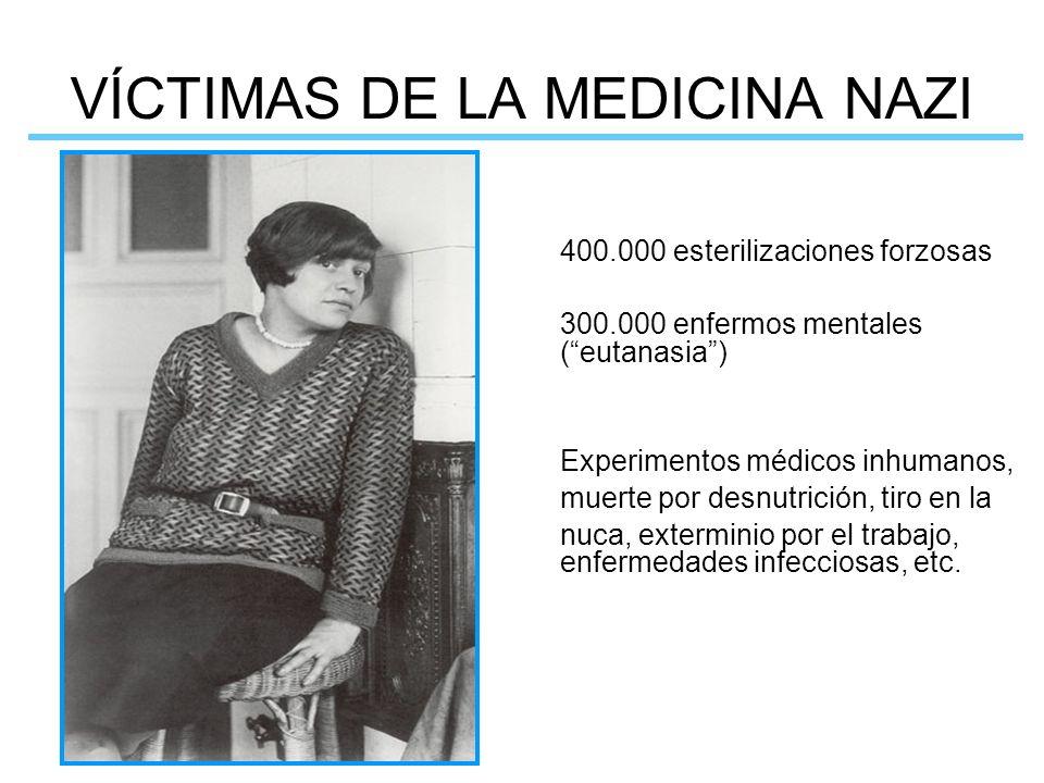 VÍCTIMAS DE LA MEDICINA NAZI 400.000 esterilizaciones forzosas 300.000 enfermos mentales (eutanasia) Experimentos médicos inhumanos, muerte por desnut