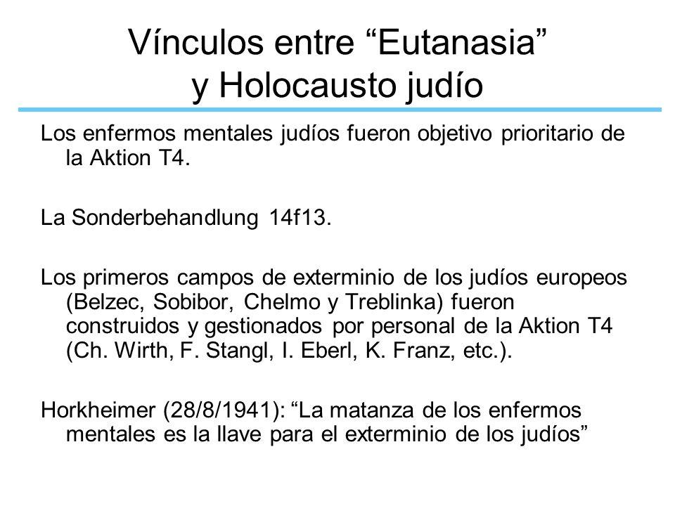 Vínculos entre Eutanasia y Holocausto judío Los enfermos mentales judíos fueron objetivo prioritario de la Aktion T4. La Sonderbehandlung 14f13. Los p