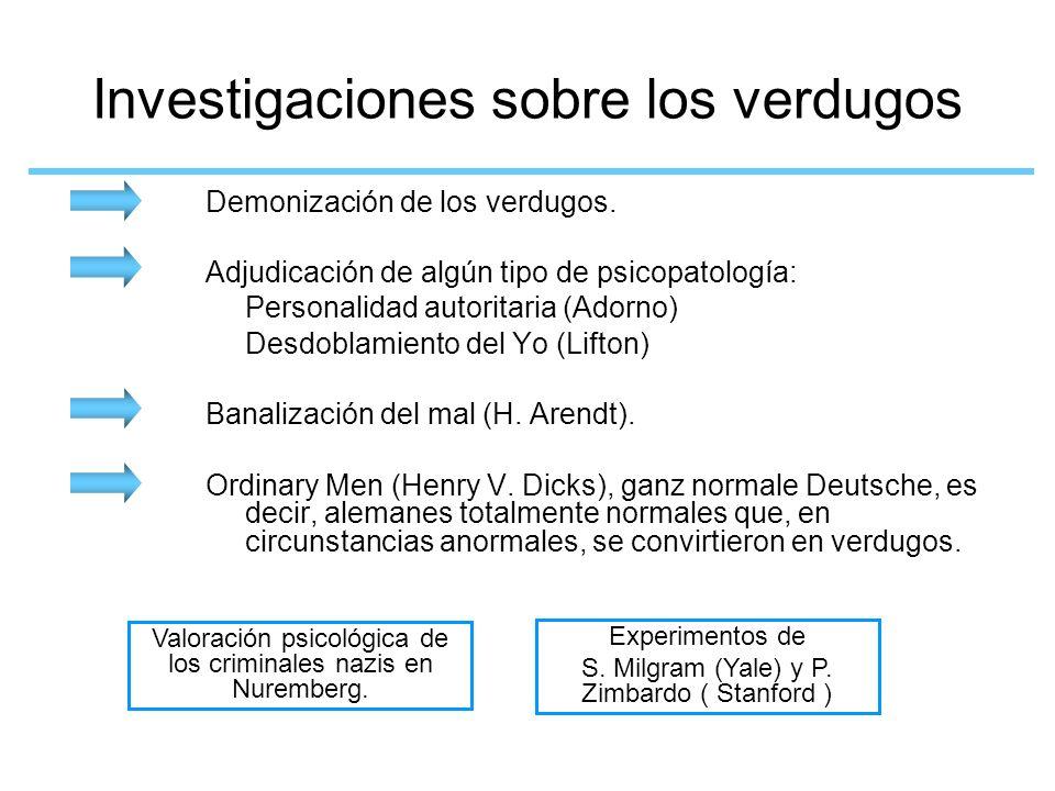 Investigaciones sobre los verdugos Demonización de los verdugos. Adjudicación de algún tipo de psicopatología: Personalidad autoritaria (Adorno) Desdo