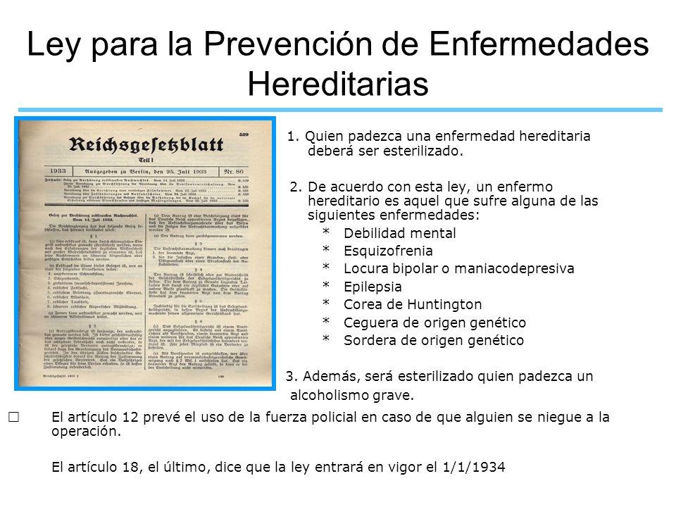 Ley para la Prevención de Enfermedades Hereditarias 1. Quien padezca una enfermedad hereditaria deberá ser esterilizado. 2. De acuerdo con esta ley, u