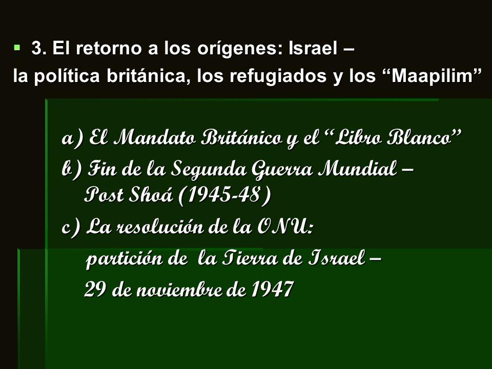 3. El retorno a los orígenes: Israel – 3. El retorno a los orígenes: Israel – la política británica, los refugiados y los Maapilim a) El Mandato Britá