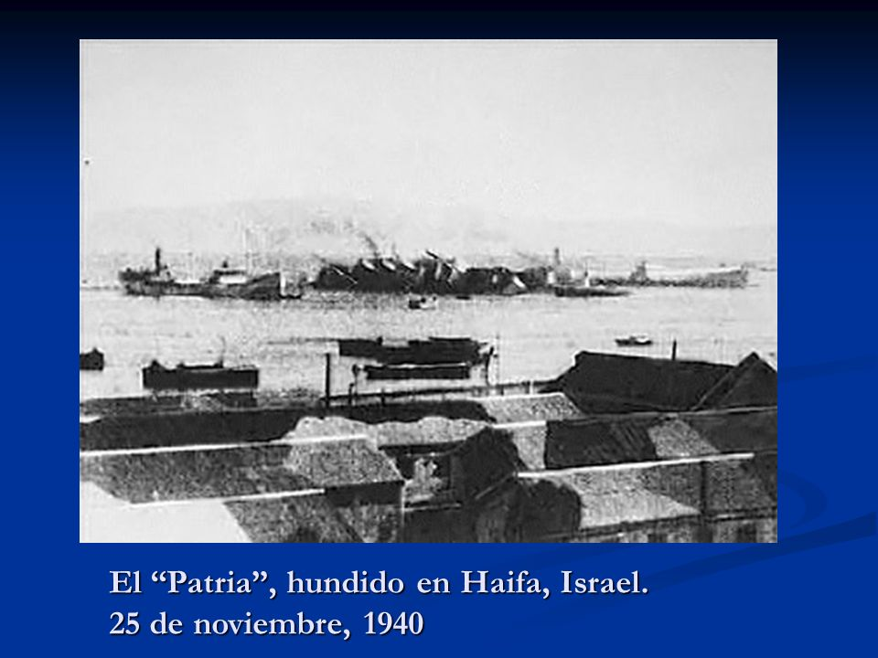 El Patria, hundido en Haifa, Israel. 25 de noviembre, 1940