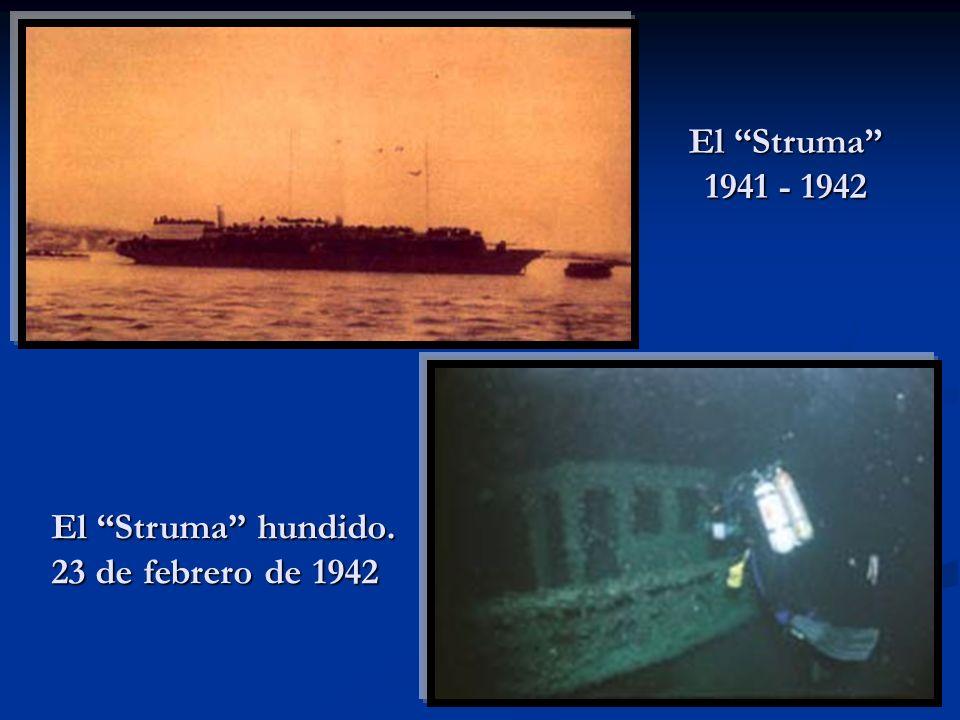 El Struma 1941 - 1942 El Struma hundido. 23 de febrero de 1942