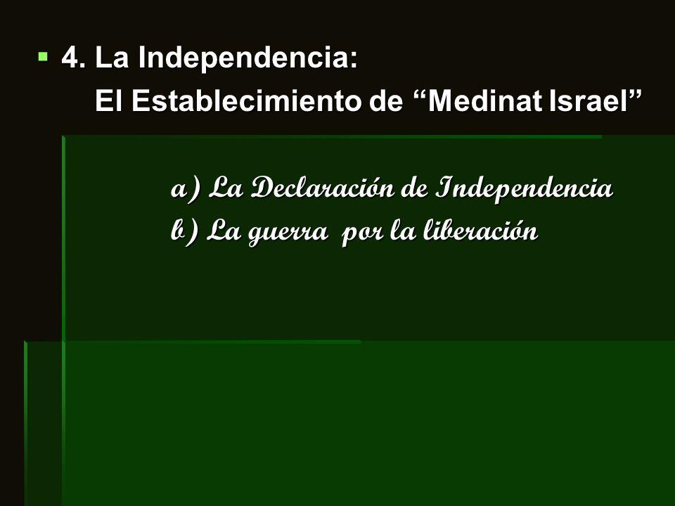 4. La Independencia: 4. La Independencia: El Establecimiento de Medinat Israel El Establecimiento de Medinat Israel a) La Declaración de Independencia