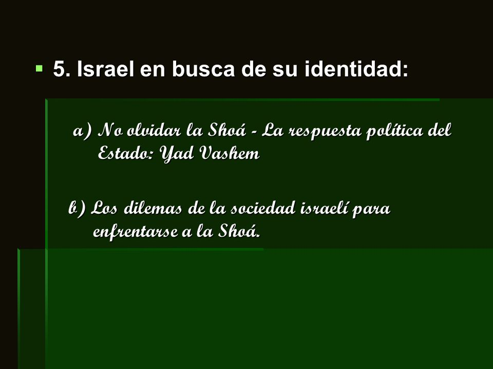 5. Israel en busca de su identidad: 5. Israel en busca de su identidad: a) No olvidar la Shoá - La respuesta política del Estado: Yad Vashem a) No olv