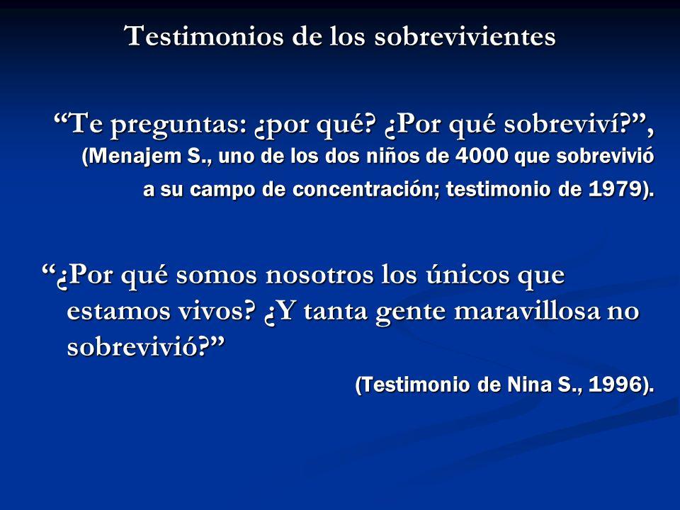 Testimonios de los sobrevivientes Testimonios de los sobrevivientes Te preguntas: ¿por qué? ¿Por qué sobreviví?, (Menajem S., uno de los dos niños de