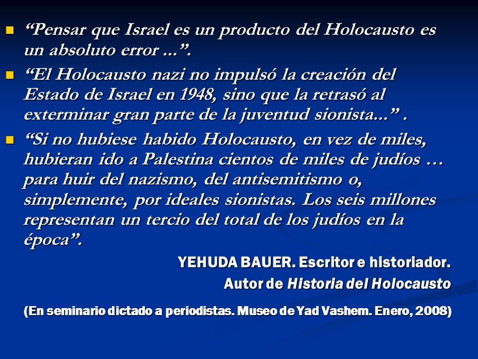 Pensar que Israel es un producto del Holocausto es un absoluto error....